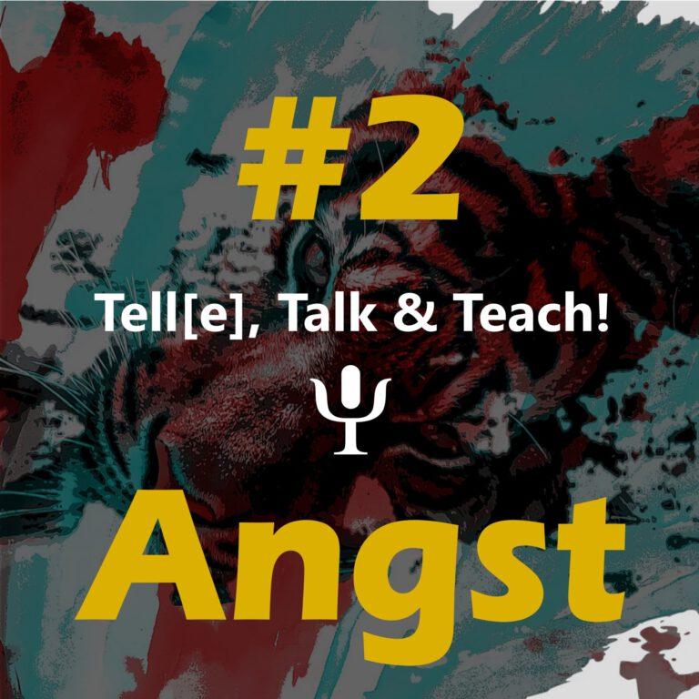 Tell[e], Talk & Teach #2 – Angst