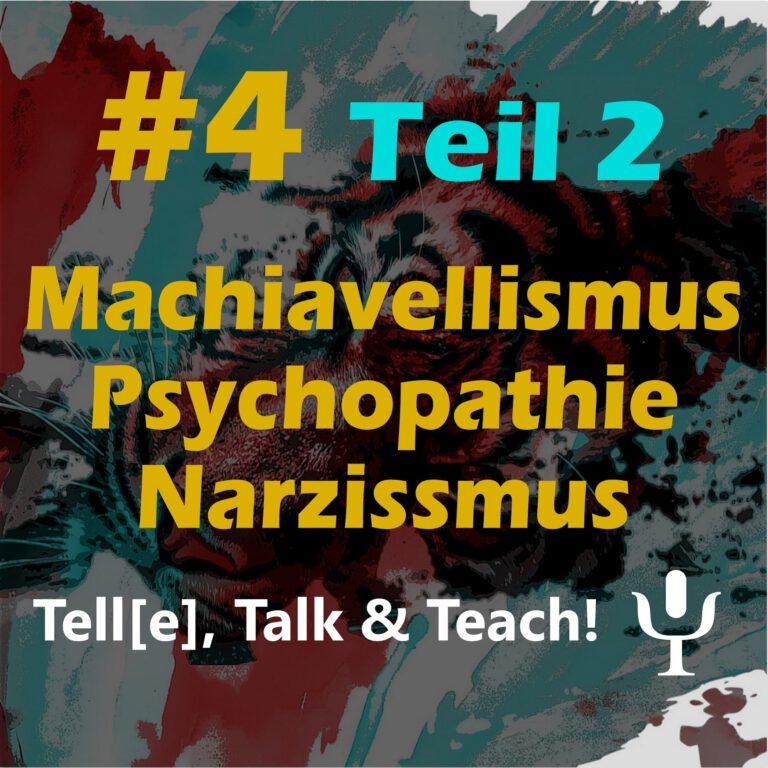 Tell[e], Talk & Teach #4 Teil 2 – Machiavellismus, Psychopathie und Narzissmus: Wie attraktiv sind sie für das andere Geschlecht und wie wirken sie sich im Job, bei Führungskräften und Mitarbeitenden aus?