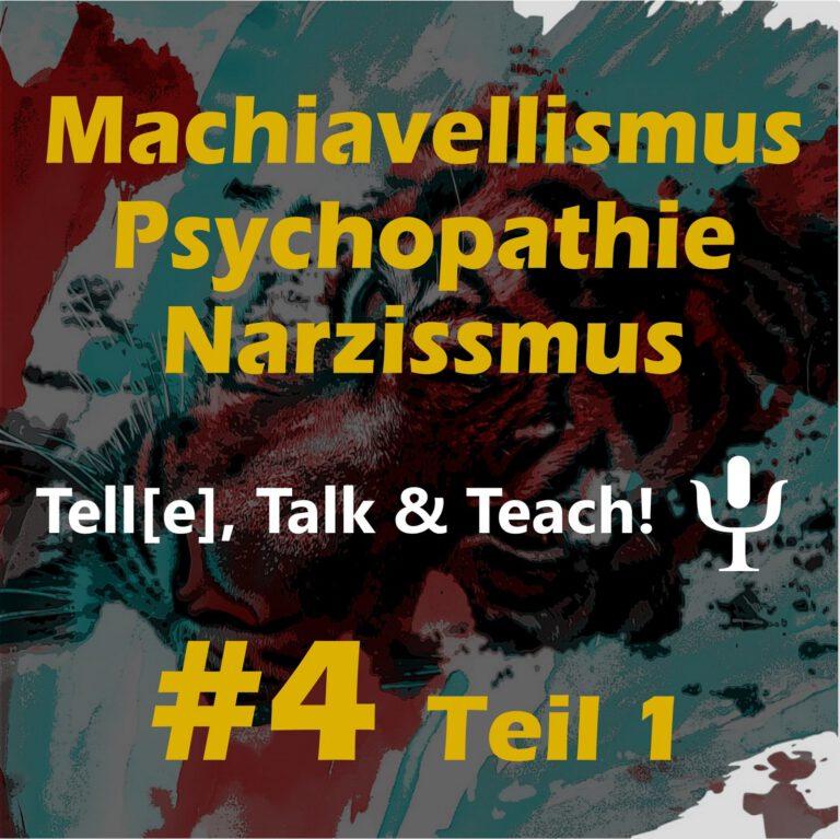 Tell[e], Talk & Teach #4 Teil 1 – Machiavellismus, Psychopathie & Narzissmus: die dunkle Seite der Persönlichkeit
